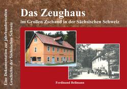 Das Zeughaus im Großen Zschand in der Sächsischen Schweiz von Bellmann,  Ferdinand, Bellmann,  Michael