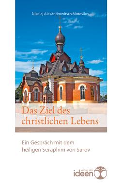 Das Ziel des christlichen Lebens von Motovilov,  Nikolaj Alexandrowitsch, Sarov,  Seraphim von, Tittel,  Bonifaz