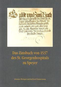 Das Zinsbuch von 1537 des St. Georgenhospitals zu Speyer von Weingart,  Johannes, Zimmermann,  Karl Josef