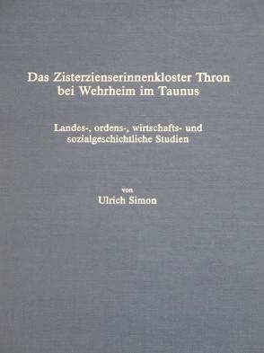 Das Zisterzienserinnenkloster Thron bei Wehrheim /Taunus. Landes-,… / Das Zisterzienserinnenkloster Thron bei Wehrheim /Taunus. Landes-,… von Simon,  Ulrich