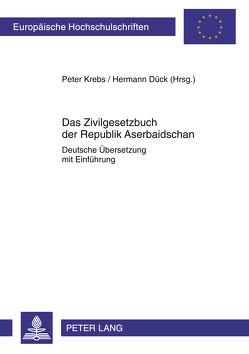 Das Zivilgesetzbuch der Republik Aserbaidschan von Dück,  Hermann, Krebs,  Peter
