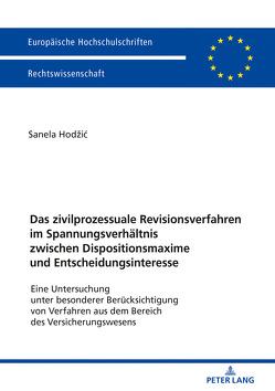 Das zivilprozessuale Revisionsverfahren im Spannungsverhältnis zwischen Dispositionsmaxime und Entscheidungsinteresse von Hodzic,  Sanela