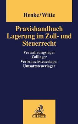 Praxishandbuch Lagerung im Zoll- und Steuerrecht von Harksen,  Nathalie, Henke,  Reginhard, Moeller,  Thomas, Schröer-Schallenberg,  Sabine, Witte,  Peter
