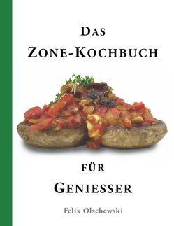 Das Zone-Kochbuch für Geniesser von Olschewski,  Felix