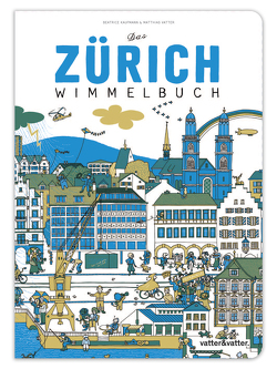 Das Zürich Wimmelbuch von Kaufmann,  Beatrice, Vatter,  Matthias