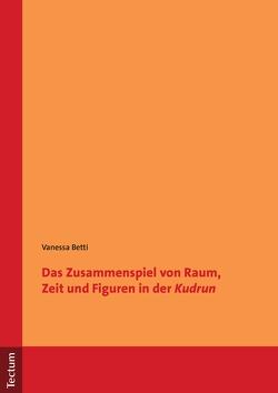 """Das Zusammenspiel von Raum, Zeit und Figuren in der """"Kudrun"""" von Betti,  Vanessa"""