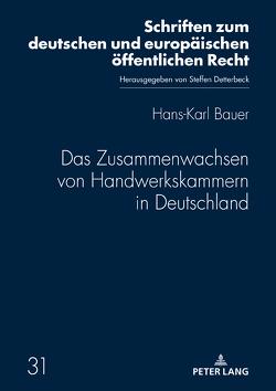 Das Zusammenwachsen von Handwerkskammern in Deutschland von Bauer,  Hans-Karl