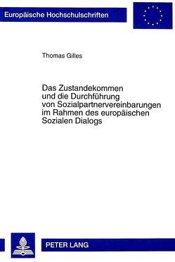 Das Zustandekommen und die Durchführung von Sozialpartnervereinbarungen im Rahmen des europäischen Sozialen Dialogs von Gilles,  Thomas