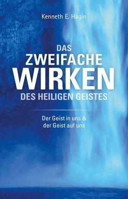 Das Zweifache Wirken des Heiligen Geistes von Hagin,  Kenneth E