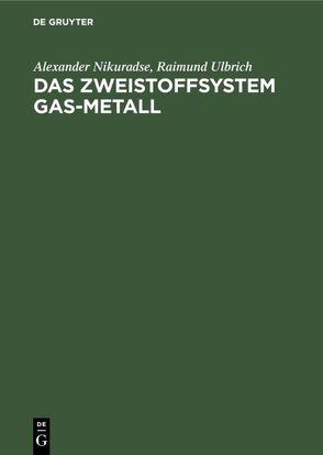 Das Zweistoffsystem Gas-Metall von Nikuradse,  Alexander, Ulbrich,  Raimund