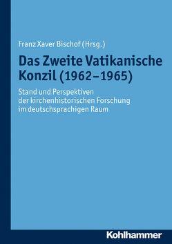 Das Zweite Vatikanische Konzil (1962-1965) von Bischof,  Franz Xaver