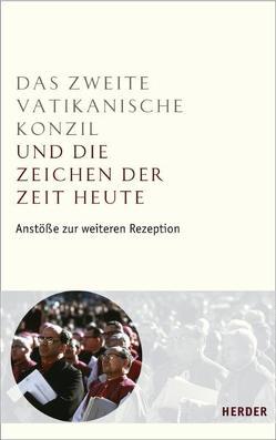 Das Zweite Vatikanische Konzil und die Zeichen der Zeit heute von Boeve,  Lieven, Hilberath,  Bernd J, Hünermann,  Peter