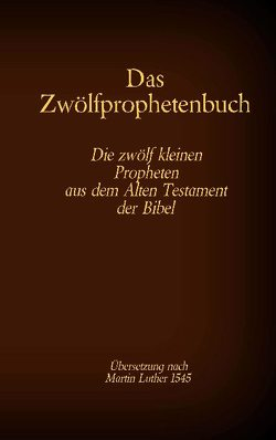Das Zwölfprophetenbuch von Tessnow,  Antonia Katharina