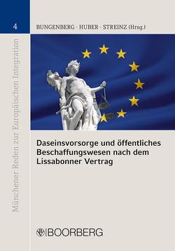 Daseinsvorsorge und öffentliches Beschaffungswesen nach dem Lissabonner Vertrag von Bungenberg,  Marc, Huber,  Peter M., Streinz,  Rudolf