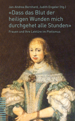«Dass das Blut der heiligen Wunden mich durchgehet alle Stunden» von Bernhard,  Jan-Andrea, Engeler,  Judith