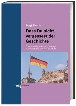 Dass Du nicht vergessest der Geschichte von Koch,  Jörg