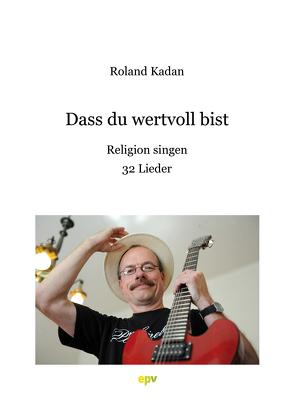 Dass du wertvoll bist von Kadan,  Roland