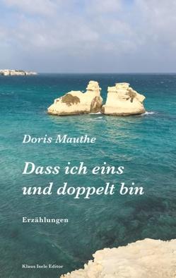Dass ich eins und doppelt bin von Mauthe,  Doris