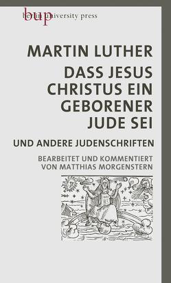 Dass Jesus Christus ein geborener Jude sei von Luther,  Martin, Morgenstern,  Matthias