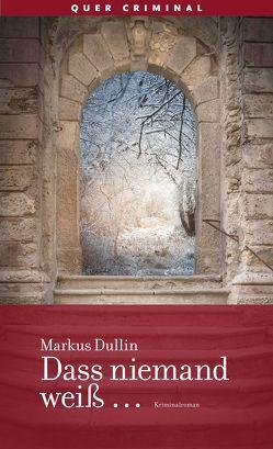 Dass niemand weiß … von Dullin,  Markus