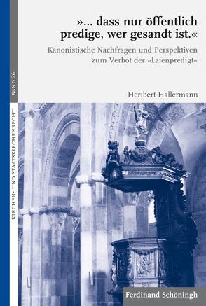 """""""… dass nur öffentlich predige, wer gesandt ist."""" von Hallermann,  Heribert"""