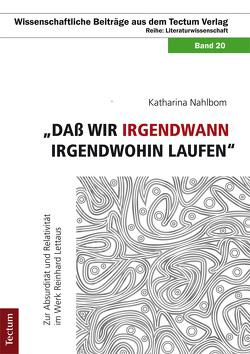 """""""Daß wir irgendwann irgendwohin laufen"""" von Nahlbom,  Katharina"""