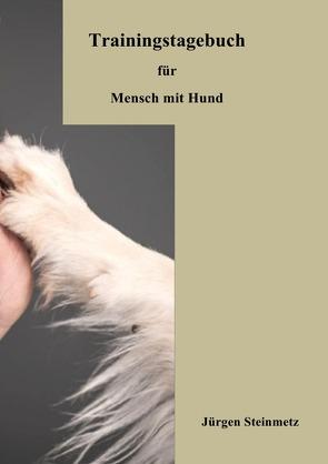 DasTrainingstagebuch für Mensch mit Hund von Steinmetz,  Jürgen