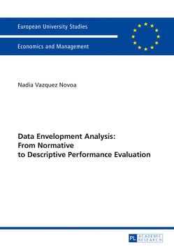 Data Envelopment Analysis: From Normative to Descriptive Performance Evaluation von Vazquez Novoa,  Nadia