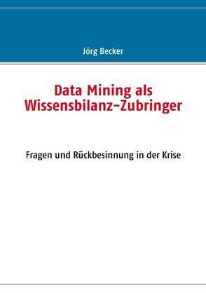 Data Mining als Wissensbilanz-Zubringer von Becker,  Jörg