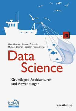 Data Science von Felden,  Carsten, Haneke,  Uwe, Trahasch,  Stephan, Zimmer,  Michael
