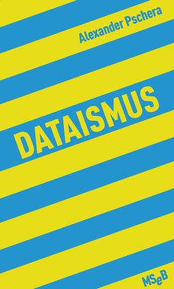 Dataismus von Pschera,  Alexander