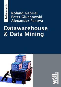 Datawarehouse & Data Mining von Gabriel,  Roland, Gluchowski,  Peter, Pastwa,  Alexander