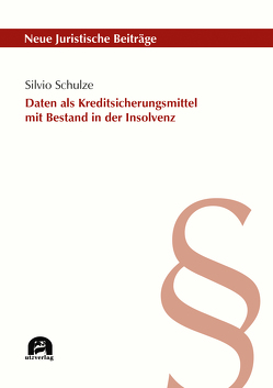 Daten als Kreditsicherungsmittel mit Bestand in der Insolvenz von Schulze,  Silvio