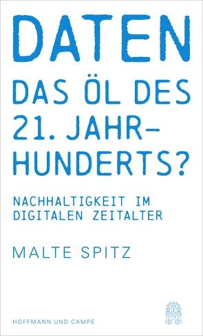 Daten – das Öl des 21. Jahrhunderts? von Spitz,  Malte