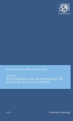 Daten — wem gehören sie, wer speichert sie, wer darf auf sie zugreifen? von Haneklaus,  Birgitt, Krämer,  Walter, Morik,  Katharina