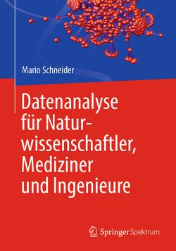 Datenanalyse für Naturwissenschaftler, Mediziner und Ingenieure von Schneider,  Mario