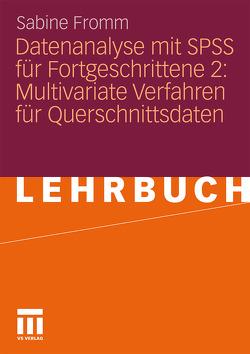 Datenanalyse mit SPSS für Fortgeschrittene 2: Multivariate Verfahren für Querschnittsdaten von Baur,  Nina, Fromm,  Sabine