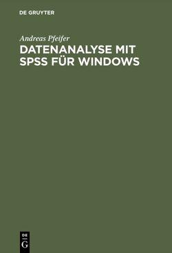 Datenanalyse mit SPSS für Windows von Pfeifer,  Andreas, Schuchmann,  Marco