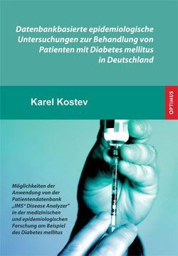 Datenbankbasierte epidemiologische Untersuchungen zur Behandlung von Patienten mit Diabetes mellitus in Deutschland von Kostev,  Karel
