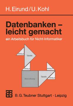 Datenbanken – leicht Gemacht von Eirund,  Helmut, Kohl,  Ullrich