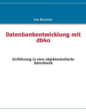 Datenbankentwicklung mit db4o von Brenner,  Ina