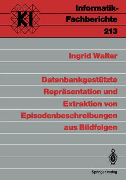 Datenbankgestützte Repräsentation und Extraktion von Episodenbeschreibungen aus Bildfolgen von Walter,  Ingrid