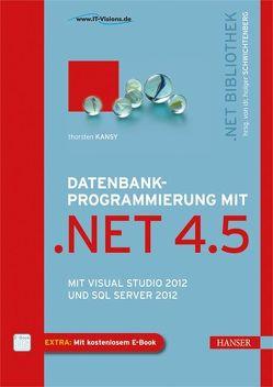 Datenbankprogrammierung mit .NET 4.5 von Kansy,  Thorsten, Schwichtenberg,  Dr. Holger