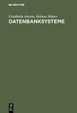 Datenbanksysteme von Ahrens,  Friedhelm, Walter,  Helmut