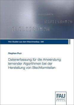 Datenerfassung für die Anwendung lernender Algorithmen bei der Herstellung von Blechformteilen von Purr,  Stephan