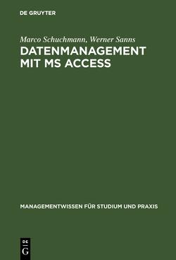 Datenmanagement mit MS ACCESS von Sanns,  Werner, Schuchmann,  Marco