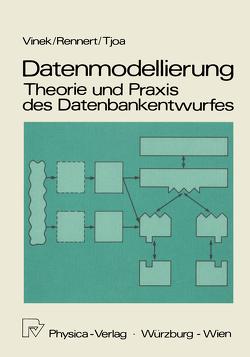 Datenmodellierung: Theorie und Praxis des Datenbankentwurfs von Rennert,  Paul F., Tjoa,  A.Min, Vinek,  Günter