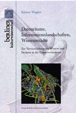 Datenräume, Informationslandschaften, Wissensstädte von Wagner,  Kirsten