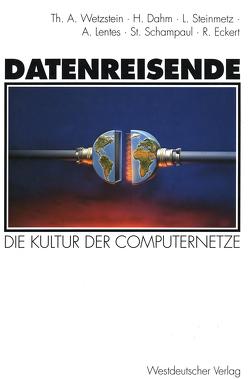 Datenreisende von Dahm,  Hermann, Eckert,  Roland, Lentes,  Anja, Schampaul,  Stephan, Steinmetz,  Linda, Wetzstein,  Thomas A.