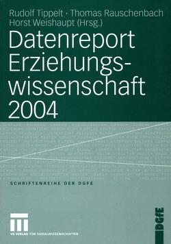 Datenreport Erziehungswissenschaft 2004 von Rauschenbach,  Thomas, Tippelt,  Rudolf, Weishaupt,  Horst